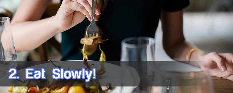 2. Eat slowly!