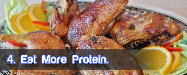 4. Eat more protein.