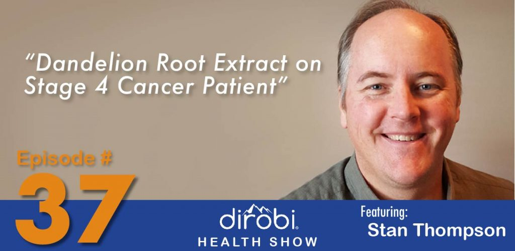 037 How Stan Managed Stage 4 Colon Cancer With Dandelion Root Dirobi Blog