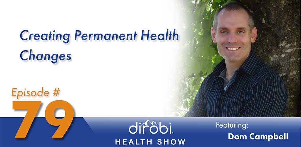 079 Creating Permanent Health Changes with Dom Campbell