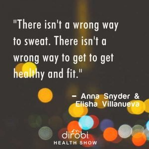"""""""There isn't a wrong way to sweat. There isn't a wrong way to get to get healthy and fit."""""""