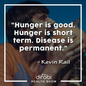 """Hunger is good. Hunger is short term. Disease is permanent."""