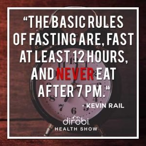 """The basic rules of fasting are fast at least 12 hours, and never eat after 7 PM."""