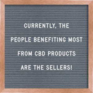 main people benefiting from CBD are sellers!