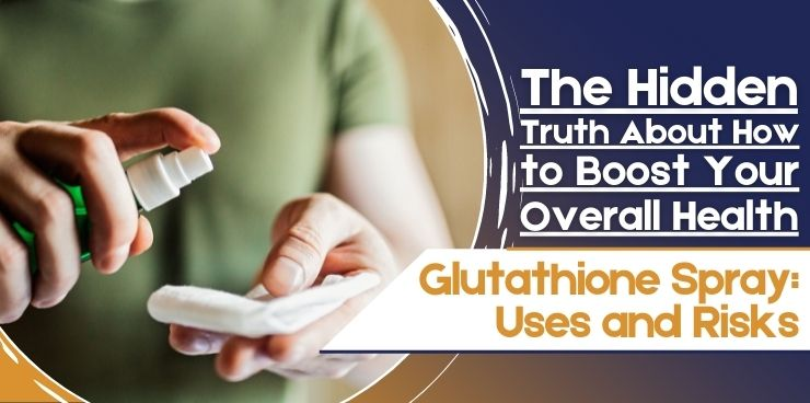 Glutathione Spray_ Uses and Risks